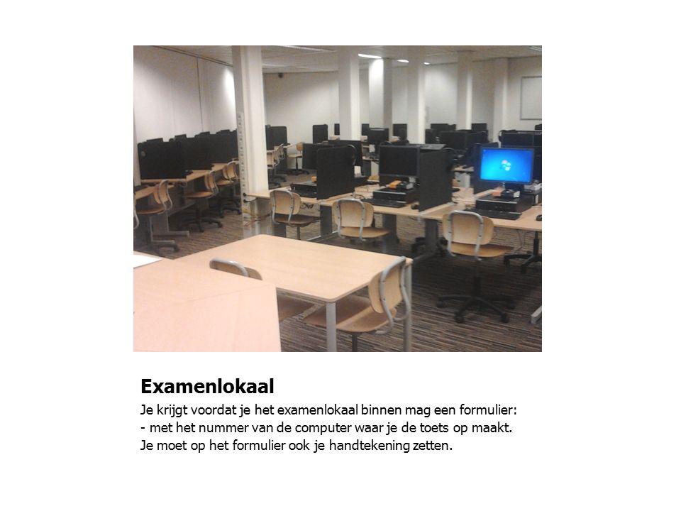 Examenlokaal Je krijgt voordat je het examenlokaal binnen mag een formulier: - met het nummer van de computer waar je de toets op maakt.