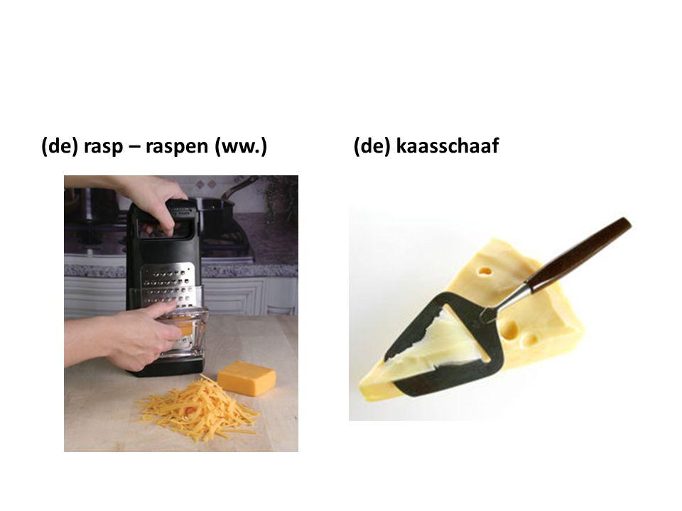 (de) rasp – raspen (ww.)(de) kaasschaaf