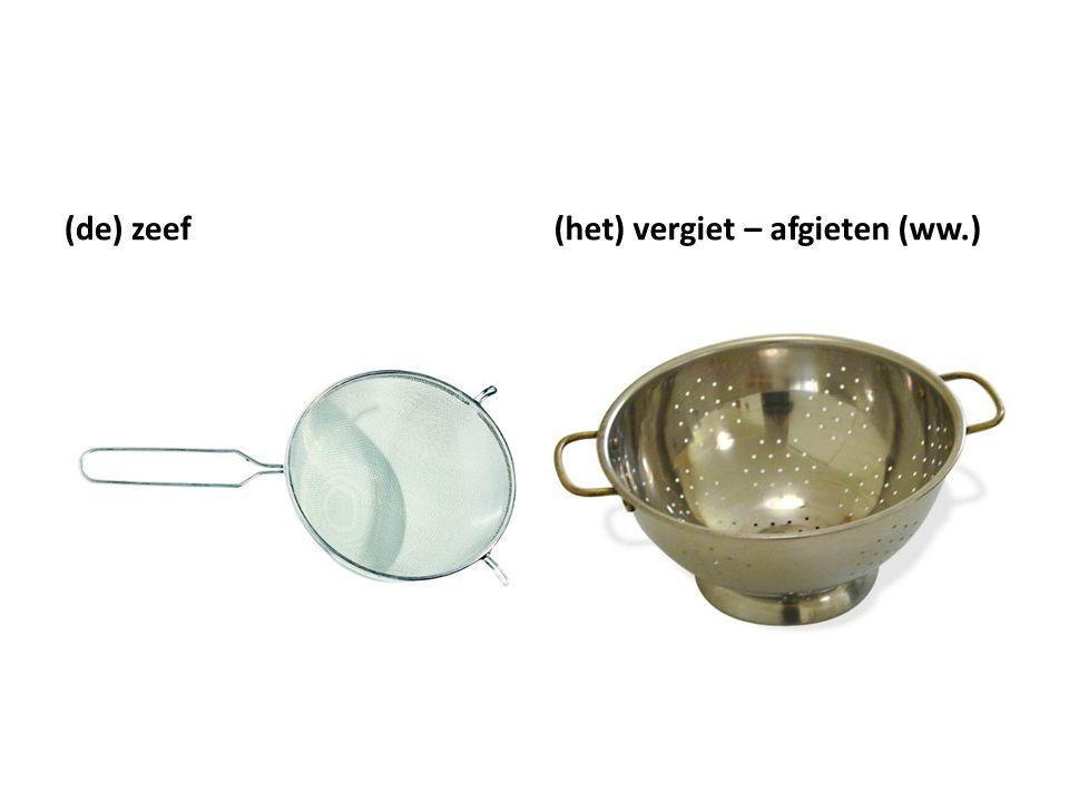 (de) zeef(het) vergiet – afgieten (ww.)