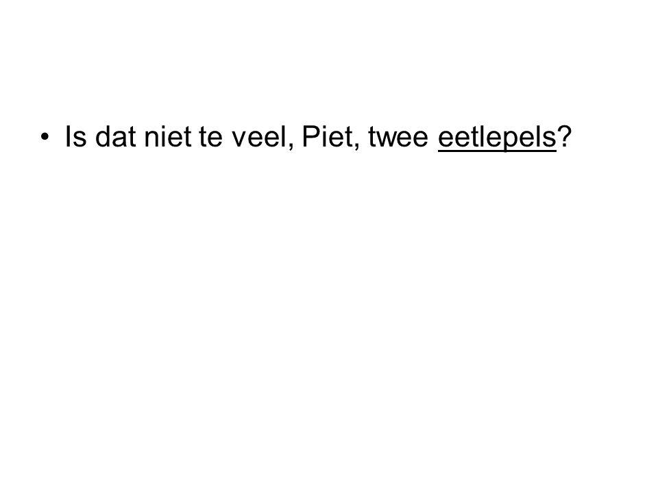 Is dat niet te veel, Piet, twee eetlepels?