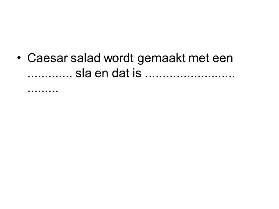 Caesar salad wordt gemaakt met een............. sla en dat is...................................
