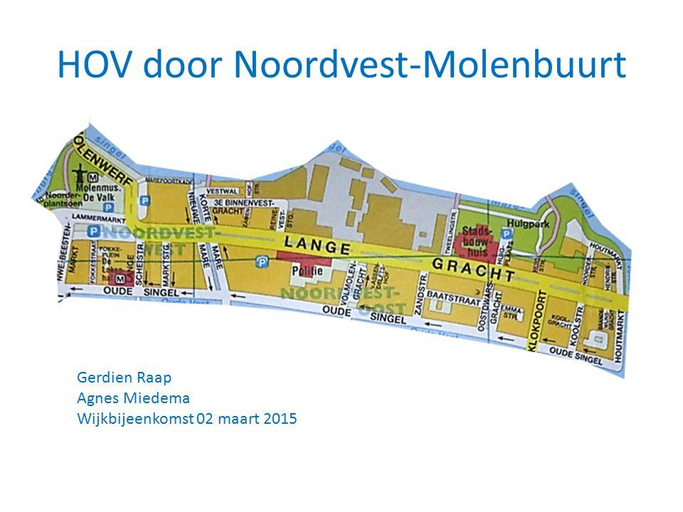 HOV door Noordvest-Molenbuurt Gerdien Raap Agnes Miedema Wijkbijeenkomst 02 maart 2015