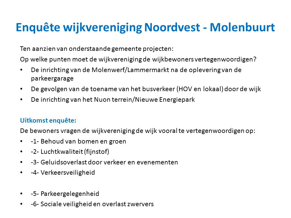 Enquête wijkvereniging Noordvest - Molenbuurt Ten aanzien van onderstaande gemeente projecten: Op welke punten moet de wijkvereniging de wijkbewoners