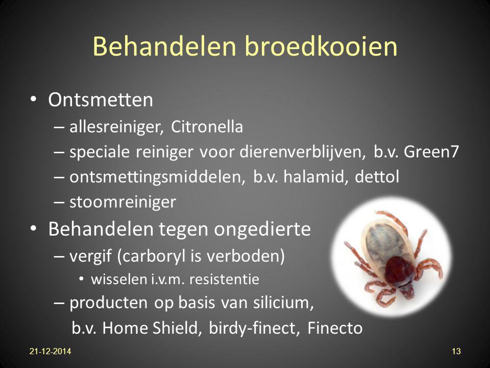 Behandelen broedkooien Ontsmetten – allesreiniger, Citronella – speciale reiniger voor dierenverblijven, b.v. Green7 – ontsmettingsmiddelen, b.v. hala