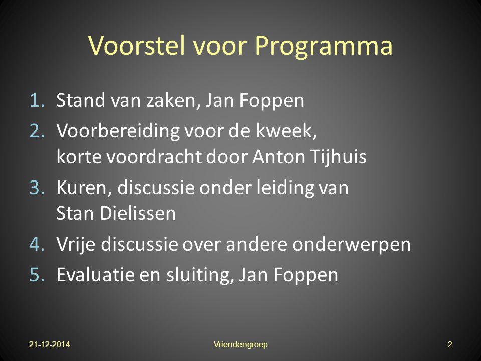 Voorstel voor Programma 1.Stand van zaken, Jan Foppen 2.Voorbereiding voor de kweek, korte voordracht door Anton Tijhuis 3.Kuren, discussie onder leid