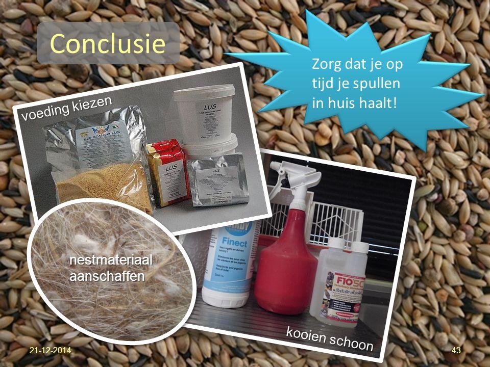 Conclusie 21-12-201443 Zorg dat je op tijd je spullen in huis haalt! kooien schoon voeding kiezen nestmateriaal aanschaffen