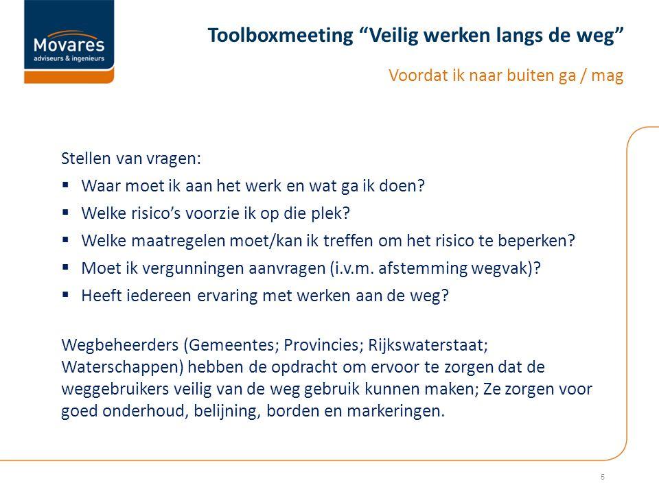 Toolboxmeeting Veilig werken langs de weg Voordat ik naar buiten ga / mag 5 Stellen van vragen:  Waar moet ik aan het werk en wat ga ik doen.