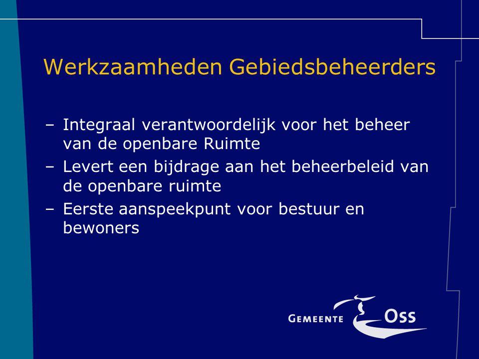 Werkzaamheden Gebiedsbeheerders –Integraal verantwoordelijk voor het beheer van de openbare Ruimte –Levert een bijdrage aan het beheerbeleid van de op