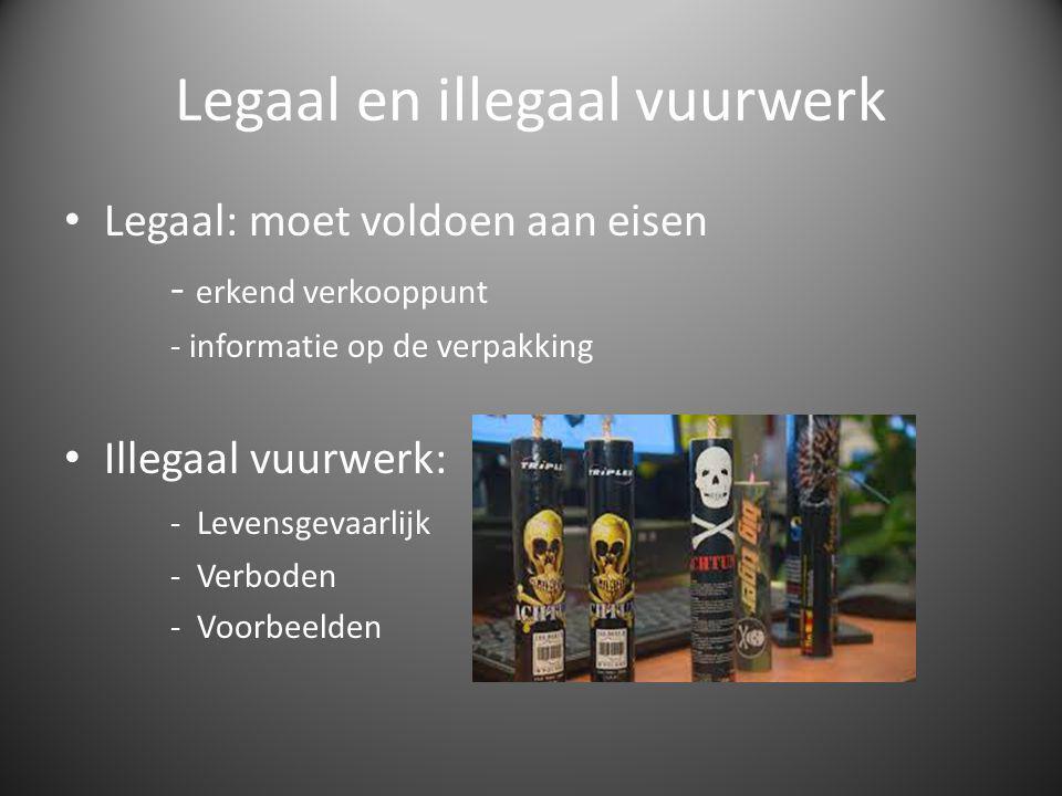 Legaal en illegaal vuurwerk Legaal: moet voldoen aan eisen - erkend verkooppunt - informatie op de verpakking Illegaal vuurwerk: - Levensgevaarlijk -Verboden -Voorbeelden
