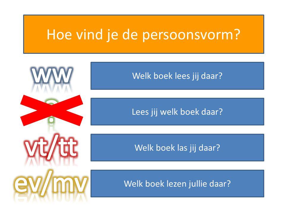 Hoe vind je de persoonsvorm? Welk boek lees jij daar? Lees jij welk boek daar? Welk boek las jij daar? Welk boek lezen jullie daar?