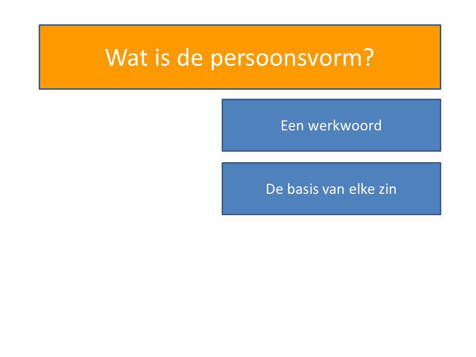Wat is de persoonsvorm? Een werkwoord De basis van elke zin