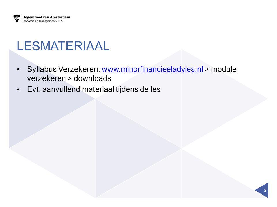 LESMATERIAAL Syllabus Verzekeren: www.minorfinancieeladvies.nl > module verzekeren > downloadswww.minorfinancieeladvies.nl Evt. aanvullend materiaal t