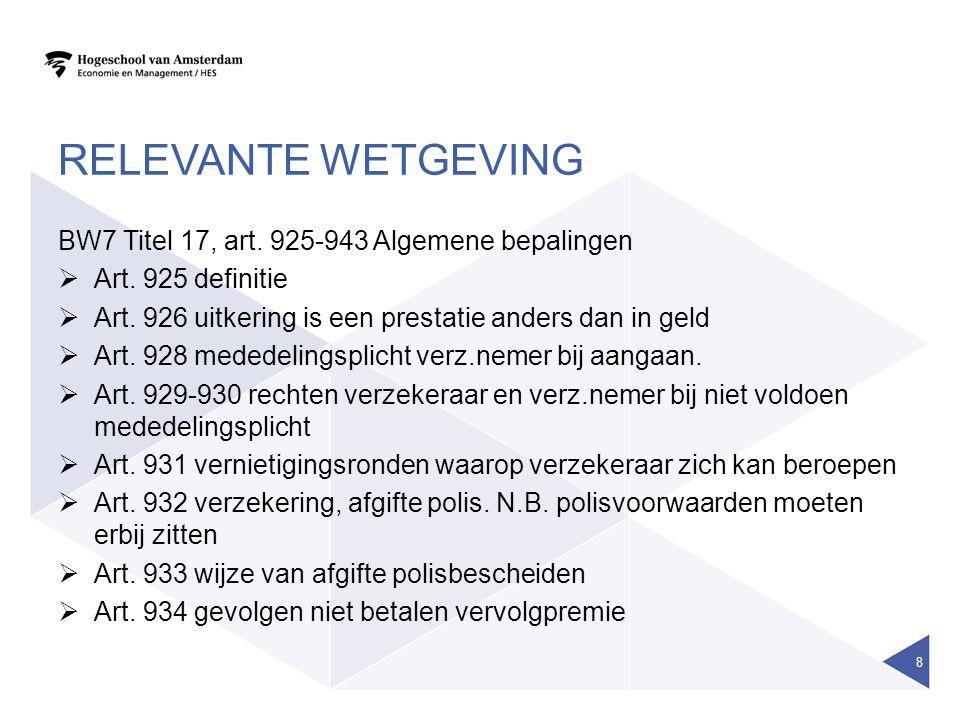 RELEVANTE WETGEVING BW7 Titel 17, art. 925-943 Algemene bepalingen  Art. 925 definitie  Art. 926 uitkering is een prestatie anders dan in geld  Art