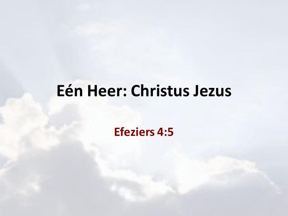 Eén Heer: Christus Jezus Efeziers 4:5