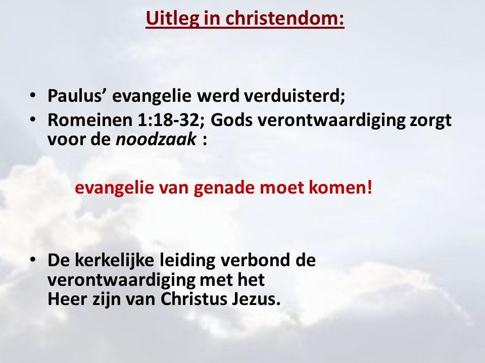 Uitleg in christendom: Paulus' evangelie werd verduisterd; Romeinen 1:18-32; Gods verontwaardiging zorgt voor de noodzaak : evangelie van genade moet