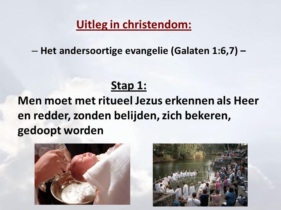Uitleg in christendom: – Het andersoortige evangelie (Galaten 1:6,7) – Stap 1: Men moet met ritueel Jezus erkennen als Heer en redder, zonden belijden
