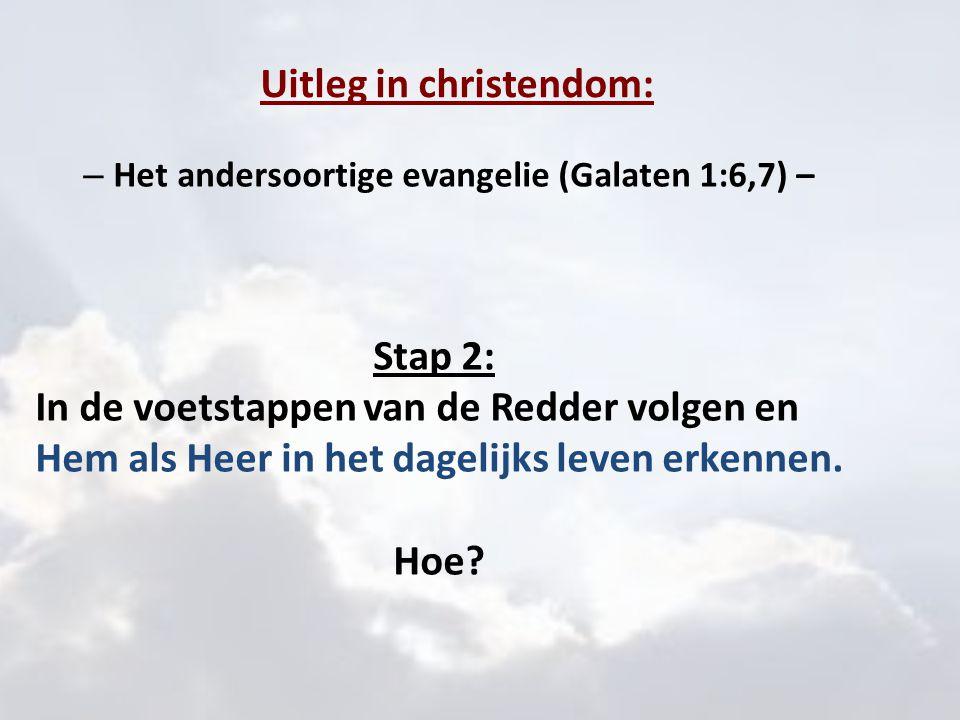 Uitleg in christendom: – Het andersoortige evangelie (Galaten 1:6,7) – Stap 2: In de voetstappen van de Redder volgen en Hem als Heer in het dagelijks