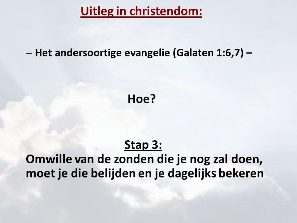 Uitleg in christendom: – Het andersoortige evangelie (Galaten 1:6,7) – Hoe? Stap 3: Omwille van de zonden die je nog zal doen, moet je die belijden en