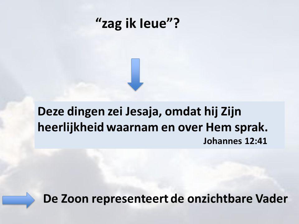 """""""zag ik Ieue""""? Deze dingen zei Jesaja, omdat hij Zijn heerlijkheid waarnam en over Hem sprak. Johannes 12:41 De Zoon representeert de onzichtbare Vade"""