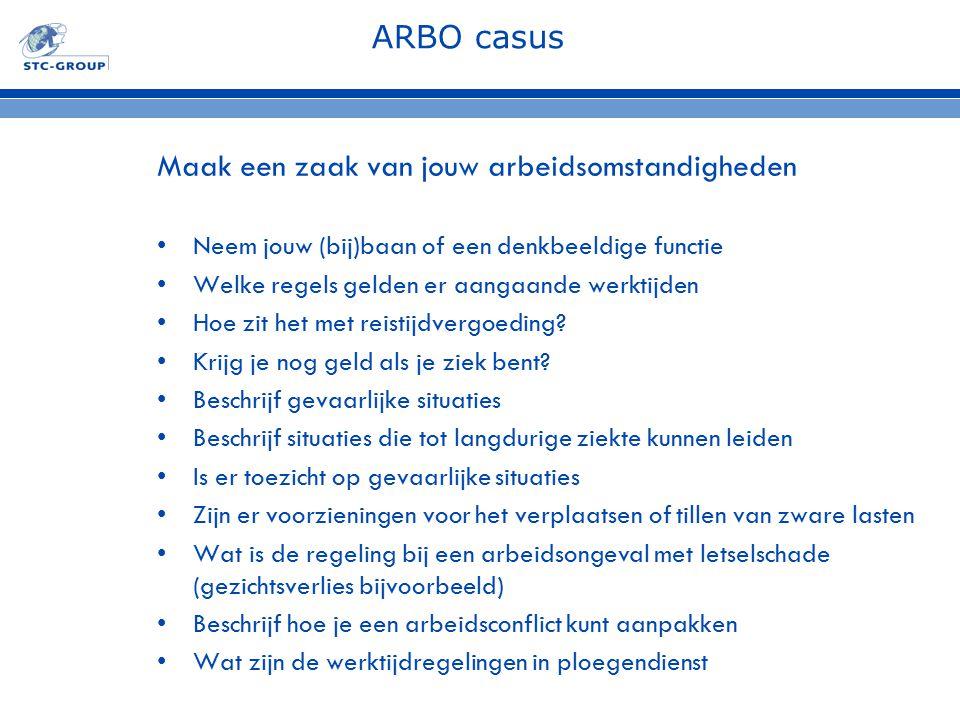 ARBO casus Maak een zaak van jouw arbeidsomstandigheden Neem jouw (bij)baan of een denkbeeldige functie Welke regels gelden er aangaande werktijden Ho