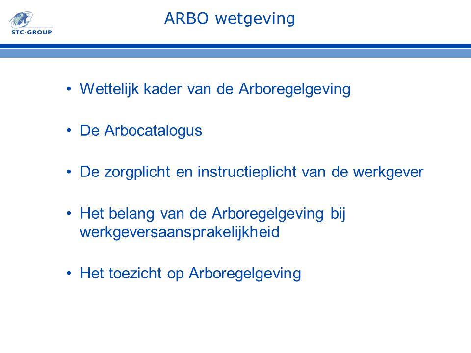 ARBO wetgeving Wettelijk kader van de Arboregelgeving De Arbocatalogus De zorgplicht en instructieplicht van de werkgever Het belang van de Arboregelg