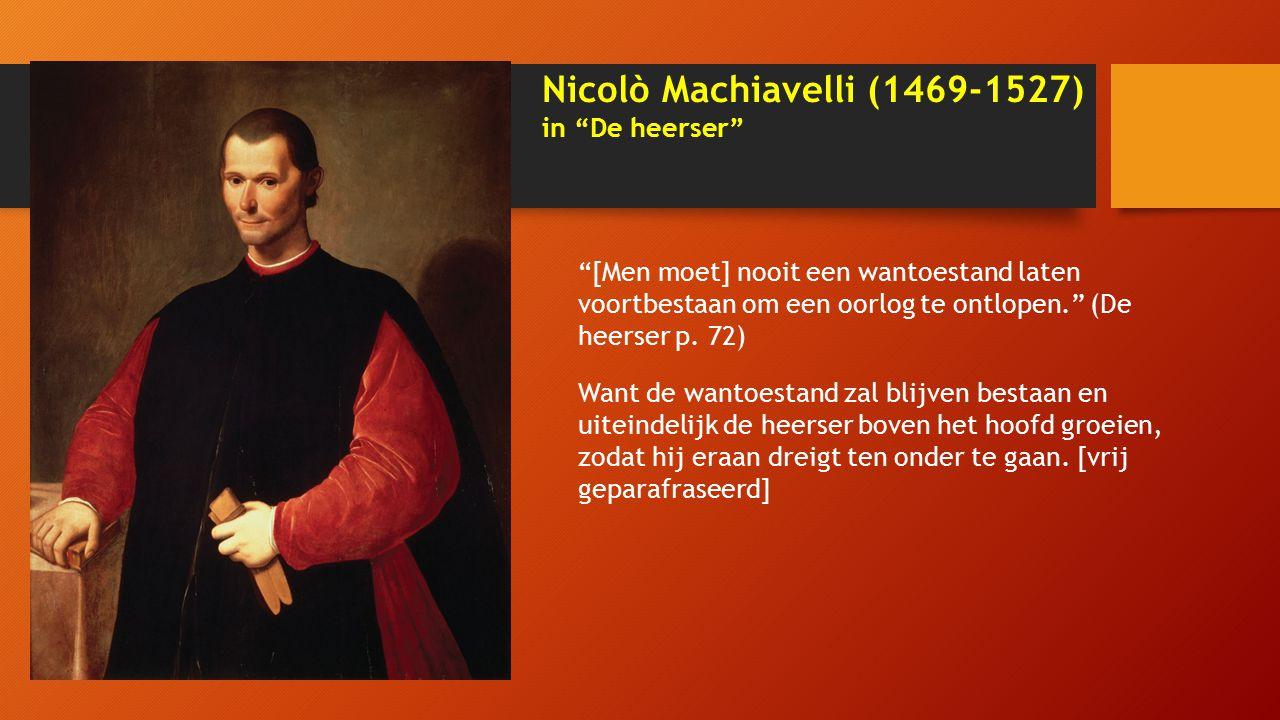 Nicolò Machiavelli (1469-1527) in De heerser [Men moet] nooit een wantoestand laten voortbestaan om een oorlog te ontlopen. (De heerser p.