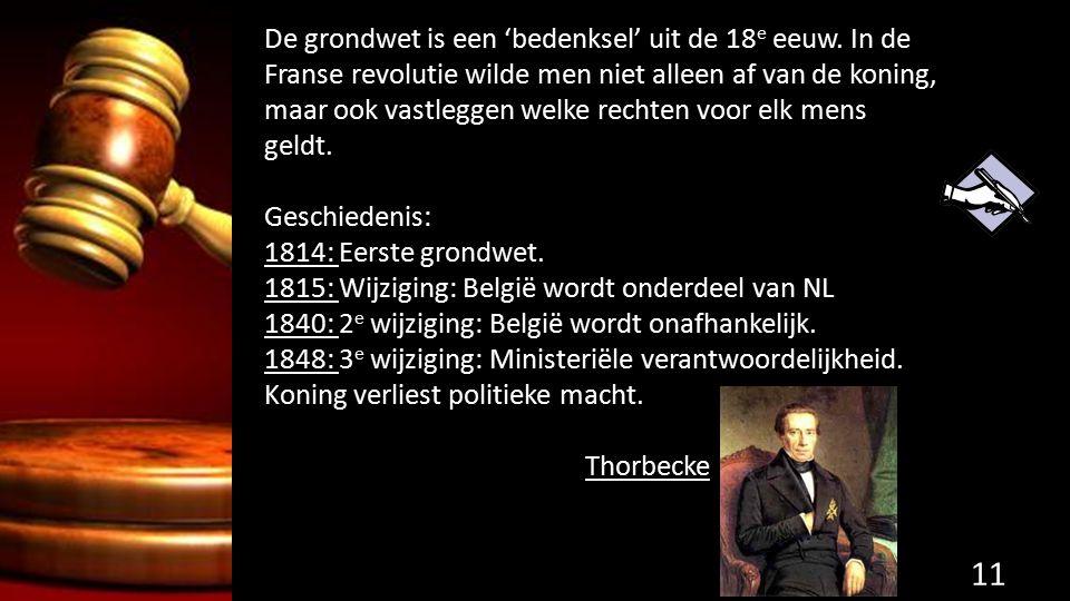 De grondwet is een 'bedenksel' uit de 18 e eeuw. In de Franse revolutie wilde men niet alleen af van de koning, maar ook vastleggen welke rechten voor
