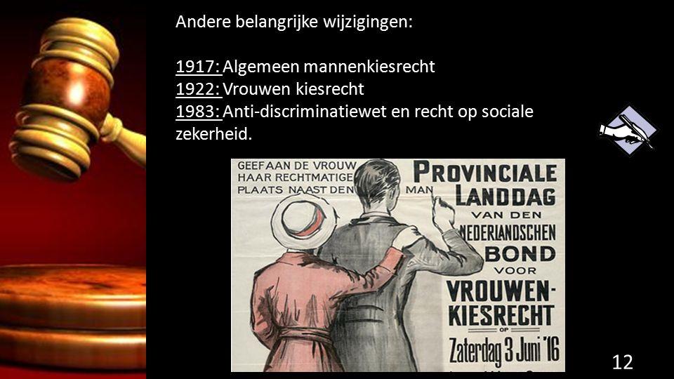 Andere belangrijke wijzigingen: 1917: Algemeen mannenkiesrecht 1922: Vrouwen kiesrecht 1983: Anti-discriminatiewet en recht op sociale zekerheid. 12