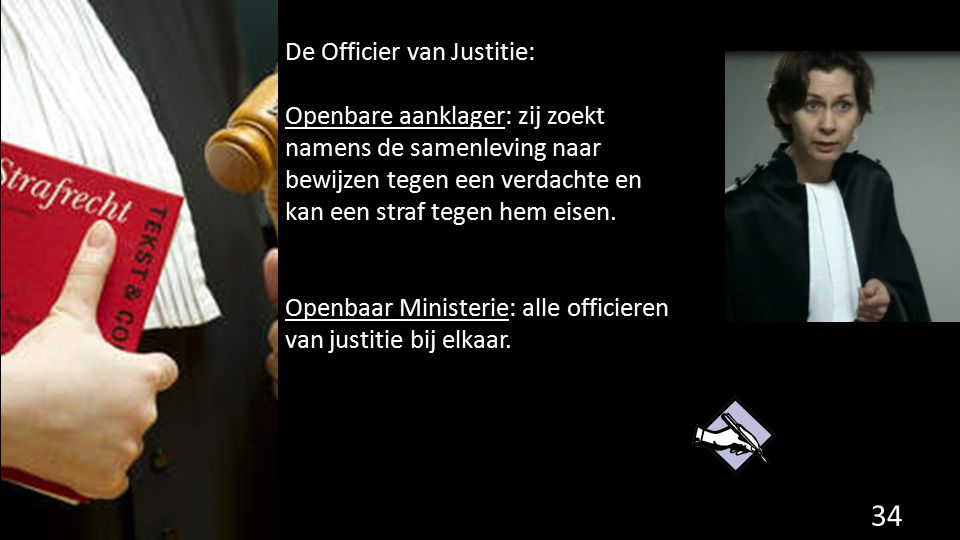 De Officier van Justitie: Openbare aanklager: zij zoekt namens de samenleving naar bewijzen tegen een verdachte en kan een straf tegen hem eisen. Open