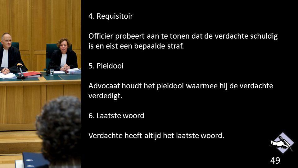 4. Requisitoir Officier probeert aan te tonen dat de verdachte schuldig is en eist een bepaalde straf. 5. Pleidooi Advocaat houdt het pleidooi waarmee