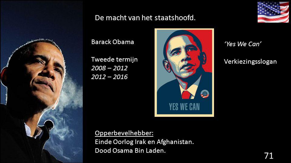 De macht van het staatshoofd. 71 de grondwet. Barack Obama Tweede termijn 2008 – 2012 2012 – 2016 'Yes We Can' Verkiezingsslogan Opperbevelhebber: Ein