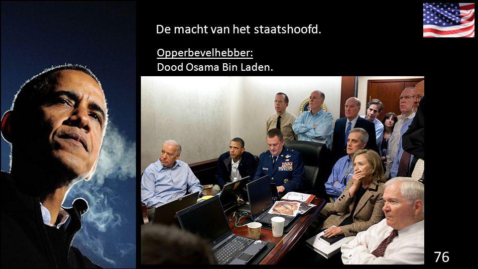 De macht van het staatshoofd. 76 de grondwet. Opperbevelhebber: Dood Osama Bin Laden.