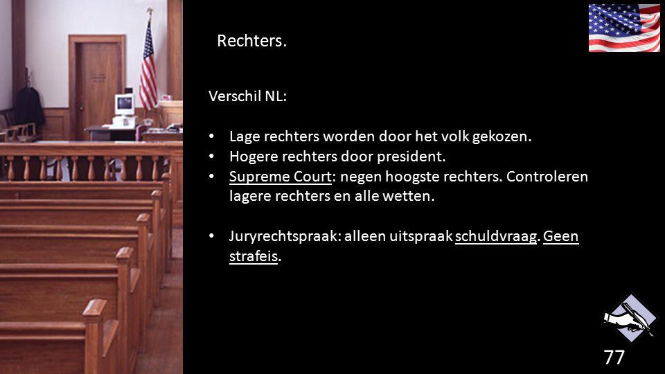 Rechters. 77 de grondwet. Verschil NL: Lage rechters worden door het volk gekozen. Hogere rechters door president. Supreme Court: negen hoogste rechte
