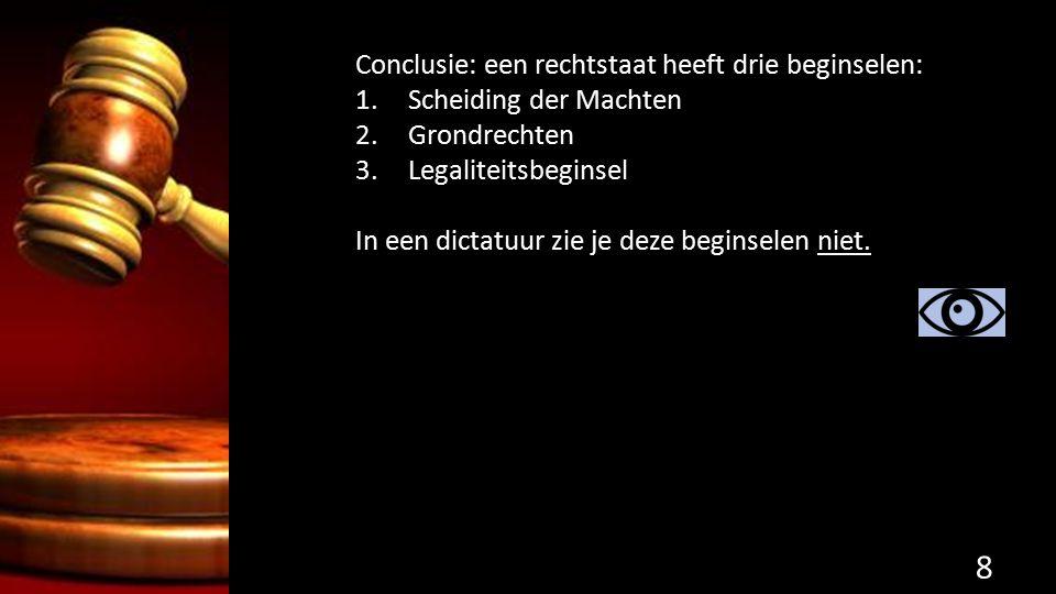 Conclusie: een rechtstaat heeft drie beginselen: 1.Scheiding der Machten 2.Grondrechten 3.Legaliteitsbeginsel In een dictatuur zie je deze beginselen