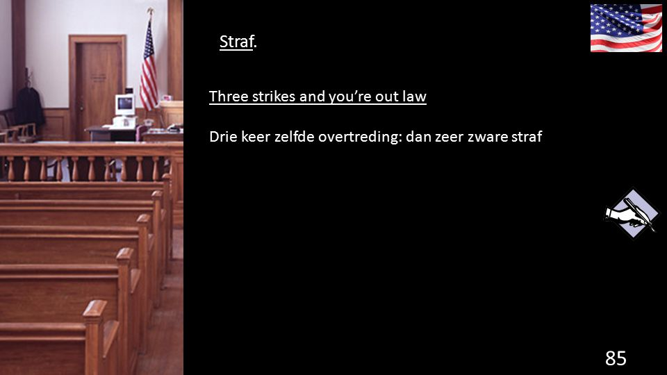Straf. 85 de grondwet. Three strikes and you're out law Drie keer zelfde overtreding: dan zeer zware straf