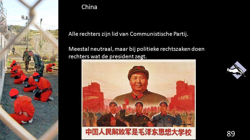China 89 de grondwet. Alle rechters zijn lid van Communistische Partij. Meestal neutraal, maar bij politieke rechtszaken doen rechters wat de presiden