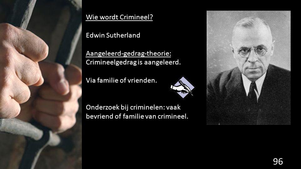 96 de grondwet. Wie wordt Crimineel? Edwin Sutherland Aangeleerd-gedrag-theorie: Crimineelgedrag is aangeleerd. Via familie of vrienden. Onderzoek bij