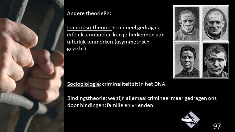 97 de grondwet. Andere theorieën: Lombroso-theorie: Crimineel gedrag is erfelijk, criminelen kun je herkennen aan uiterlijk kenmerken (asymmetrisch ge