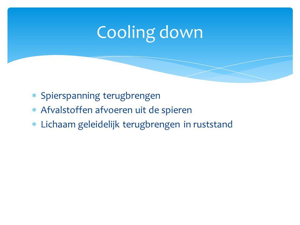  Spierspanning terugbrengen  Afvalstoffen afvoeren uit de spieren  Lichaam geleidelijk terugbrengen in ruststand Cooling down