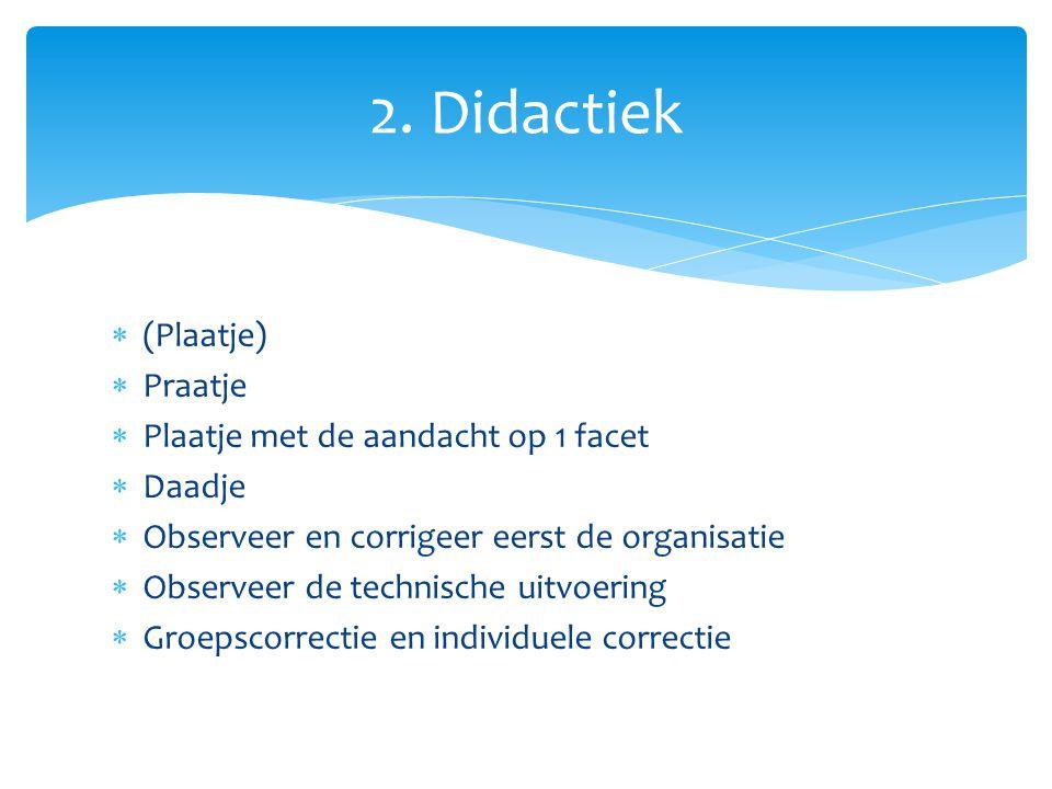  (Plaatje)  Praatje  Plaatje met de aandacht op 1 facet  Daadje  Observeer en corrigeer eerst de organisatie  Observeer de technische uitvoering