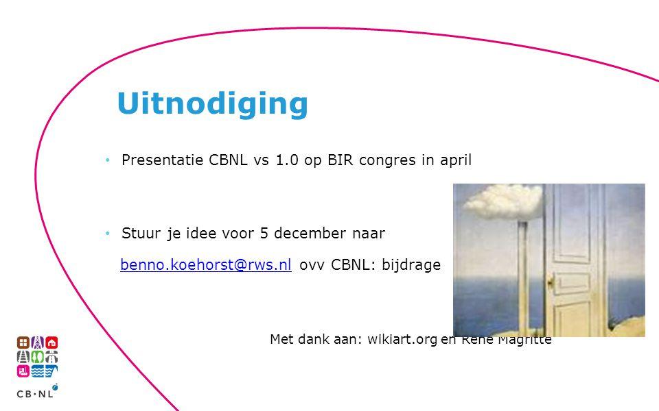 Presentatie CBNL vs 1.0 op BIR congres in april Stuur je idee voor 5 december naar benno.koehorst@rws.nl ovv CBNL: bijdragebenno.koehorst@rws.nl Met dank aan: wikiart.org en Rene Magritte Uitnodiging