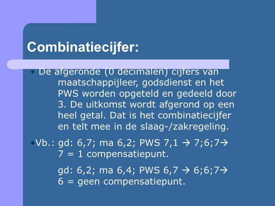 Combinatiecijfer: De afgeronde (0 decimalen) cijfers van maatschappijleer, godsdienst en het PWS worden opgeteld en gedeeld door 3.