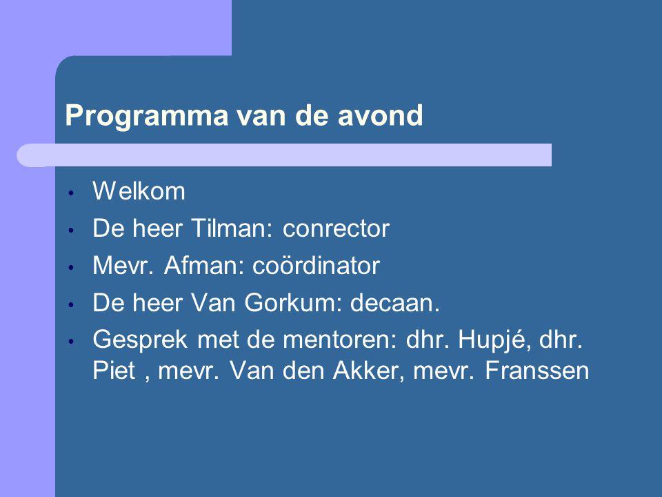 Programma van de avond Welkom De heer Tilman: conrector Mevr.