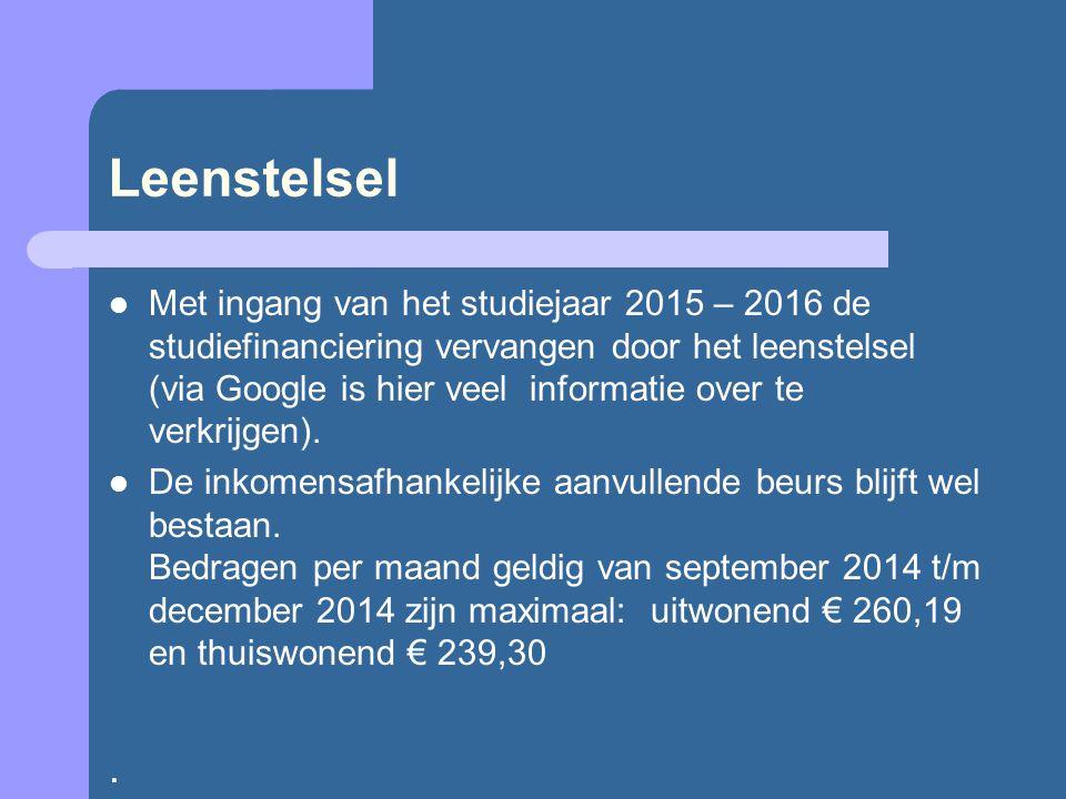 Leenstelsel Met ingang van het studiejaar 2015 – 2016 de studiefinanciering vervangen door het leenstelsel (via Google is hier veel informatie over te verkrijgen).