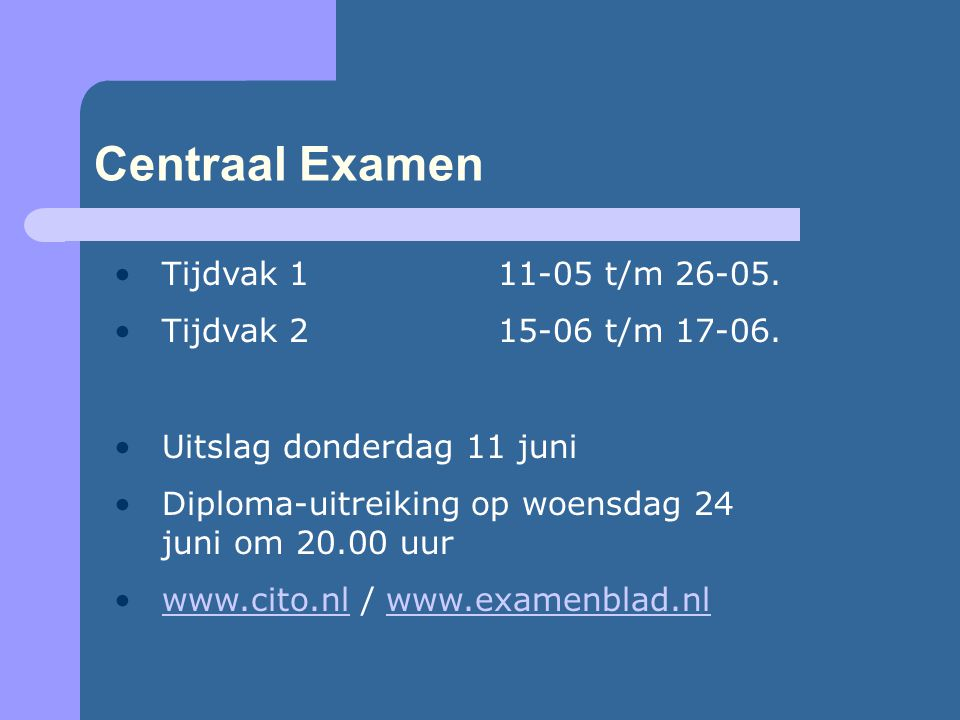Centraal Examen Tijdvak 111-05 t/m 26-05. Tijdvak 215-06 t/m 17-06.