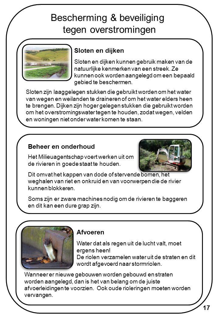 Bescherming & beveiliging tegen overstromingen Wateropslag & overstromingsvlaktes Deze kunnen gebruik maken van de natuurlijke kenmerken van de lokale streek om het water tijdens een overstroming heen te leiden en het weg te houden van de straten en huizen.