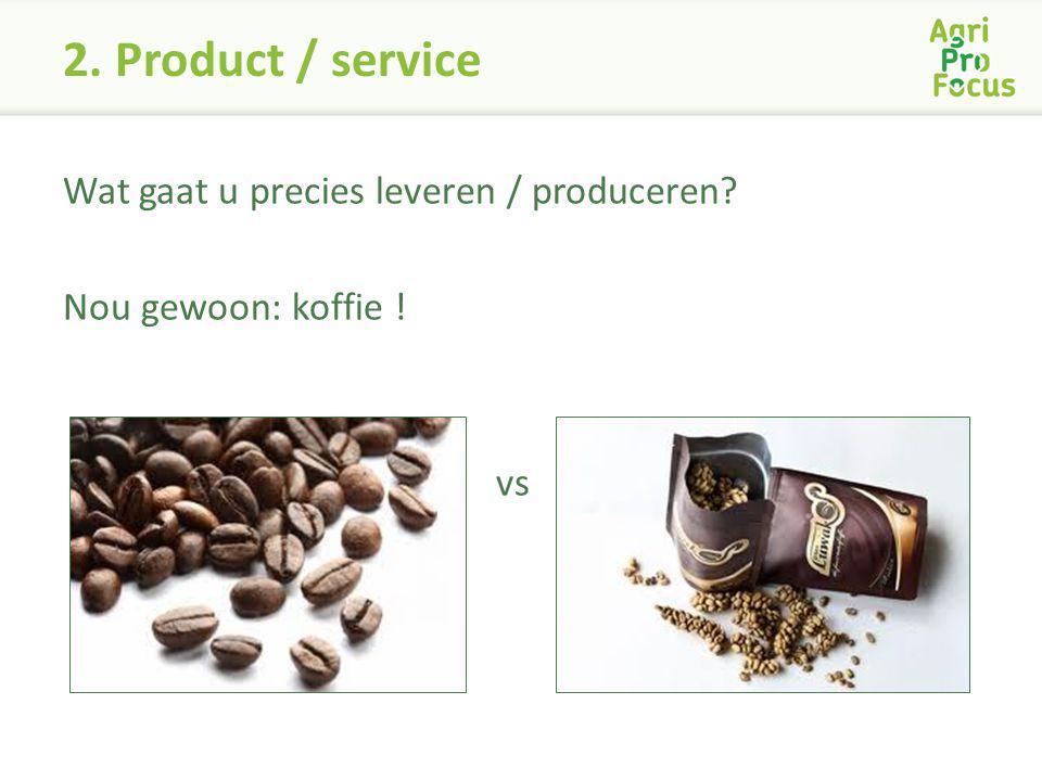 2. Product / service Wat gaat u precies leveren / produceren? Nou gewoon: koffie ! vs