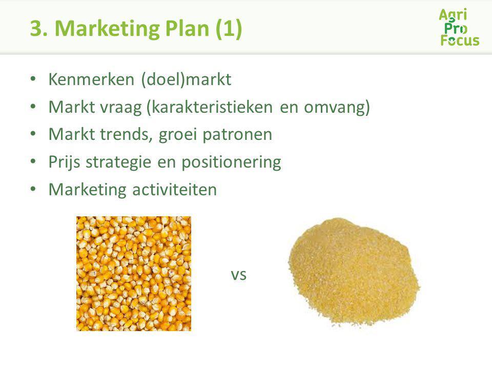 3. Marketing Plan (1) Kenmerken (doel)markt Markt vraag (karakteristieken en omvang) Markt trends, groei patronen Prijs strategie en positionering Mar