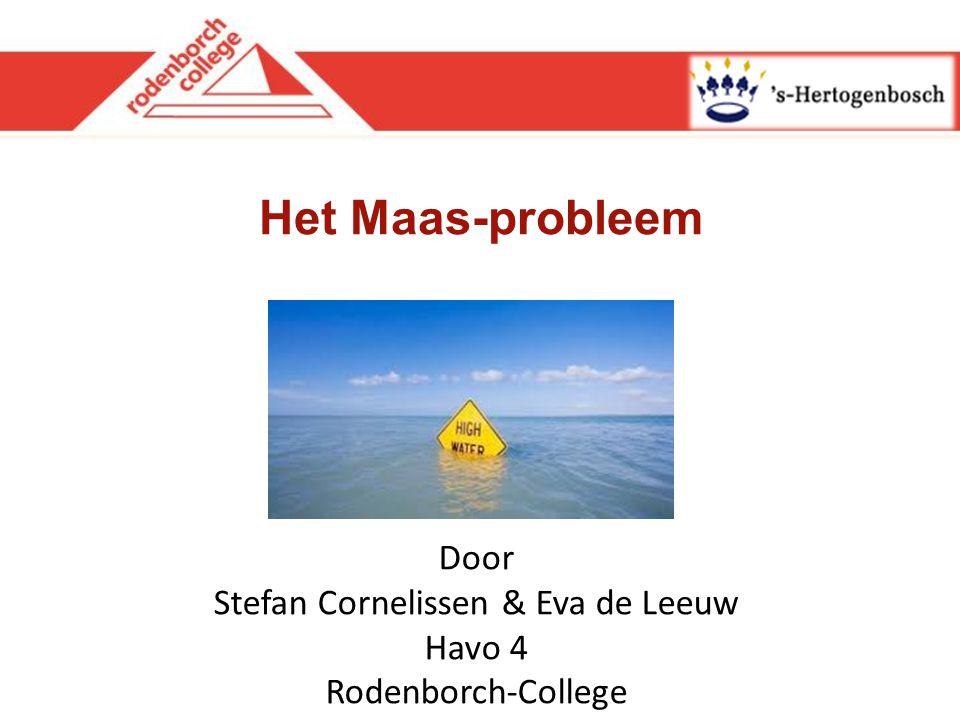 Het Maas-probleem Door Stefan Cornelissen & Eva de Leeuw Havo 4 Rodenborch-College