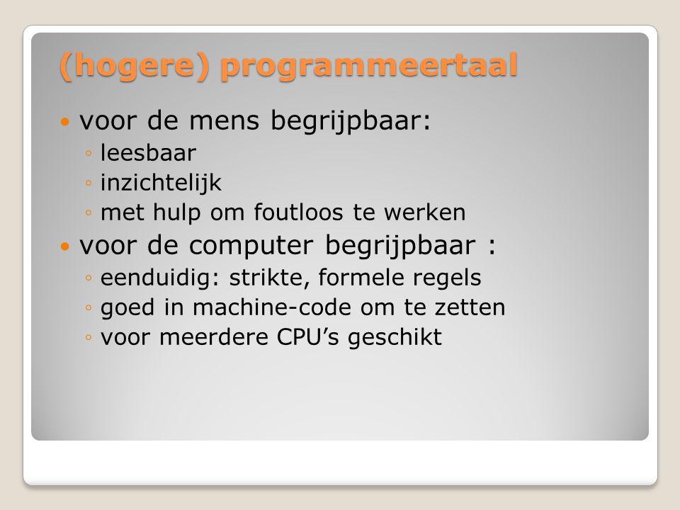 (hogere) programmeertaal voor de mens begrijpbaar: ◦leesbaar ◦inzichtelijk ◦met hulp om foutloos te werken voor de computer begrijpbaar : ◦eenduidig: